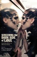Screening the Dark Side of Love: From Euro-Horror to American Cinema (Hardback)