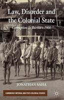 Law, Disorder and the Colonial State: Corruption in Burma c.1900 - Cambridge Imperial and Post-Colonial Studies Series (Hardback)