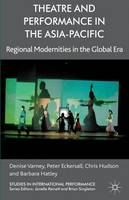 Theatre and Performance in the Asia-Pacific: Regional Modernities in the Global Era - Studies in International Performance (Hardback)