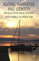 Ageing, Narrative and Identity: New Qualitative Social Research (Hardback)