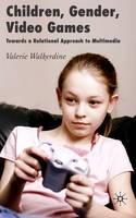 Children, Gender, Video Games: Towards a Relational Approach to Multimedia (Hardback)