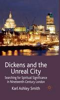 Dickens and the Unreal City: Searching for Spiritual Significance in Nineteenth-Century London (Hardback)