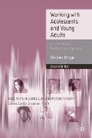 Working With Adolescents and Young Adults: A Contemporary Psychodynamic Approach - Basic Texts in Counselling and Psychotherapy (Paperback)