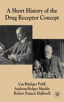 A Short History of the Drug Receptor Concept - Science, Technology and Medicine in Modern History (Hardback)