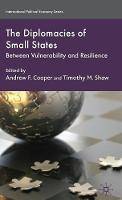 The Diplomacies of Small States: Between Vulnerability and Resilience - International Political Economy Series (Hardback)