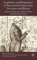 Legitimacy and Illegitimacy in Nineteenth-Century Law, Literature and History - Palgrave Studies in Nineteenth-Century Writing and Culture (Hardback)