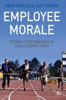 Employee Morale: Driving Performance in Challenging Times (Hardback)