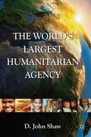 The World's Largest Humanitarian Agency: The Transformation of the UN World Food Programme and of Food Aid (Hardback)