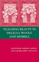 Teaching Beauty in DeLillo, Woolf, and Merrill (Hardback)