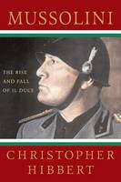 Mussolini: The Rise and Fall of Il Duce (Paperback)