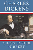 Charles Dickens: The Making of a Literary Giant (Paperback)