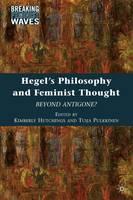 Hegel's Philosophy and Feminist Thought: Beyond Antigone? - Breaking Feminist Waves (Hardback)