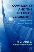 Complexity and the Nexus of Leadership: Leveraging Nonlinear Science to Create Ecologies of Innovation (Paperback)