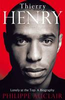 Thierry Henry: Lonely at the Top: A Biography (Hardback)