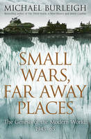 Small Wars, Far Away Places: The Genesis of the Modern World (Hardback)