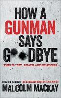 How a Gunman Says Goodbye - The Glasgow Trilogy (Hardback)