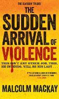 The Sudden Arrival of Violence - The Glasgow Trilogy (Hardback)