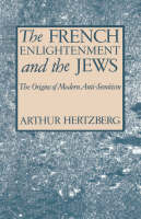 The French Enlightenment and the Jews: The Origins of Modern Anti-Semitism (Hardback)