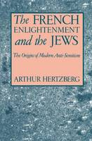 The French Enlightenment and the Jews: The Origins of Modern Anti-Semitism (Paperback)