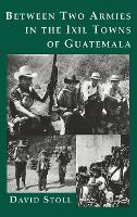 Between Two Armies in the Ixil Towns of Guatemala (Hardback)