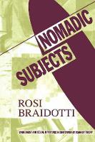 Nomadic Subjects: Embodiment and Sexual Difference in Contemporary Feminist Theory - Gender and Culture Series (Paperback)
