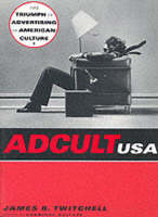 Adcult USA: The Triumph of Advertising in American Culture (Paperback)