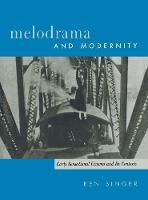 Melodrama and Modernity: Early Sensational Cinema and Its Contexts - Film and Culture Series (Paperback)