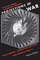 Projections of War: Hollywood, American Culture, and World War II - Film and Culture Series (Paperback)