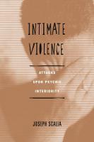 Intimate Violence: Attacks Upon Psychic Interiority (Hardback)