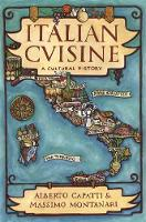 Italian Cuisine: A Cultural History - Arts and Traditions of the Table: Perspectives on Culinary History (Hardback)