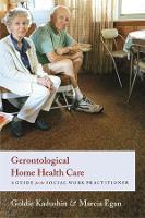 Gerontological Home Health Care: A Guide for the Social Work Practitioner (Hardback)