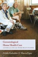 Gerontological Home Health Care: A Guide for the Social Work Practitioner (Paperback)