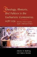 Theology, Rhetoric, and Politics in the Eucharistic Controversy, 1078-1079 (Hardback)