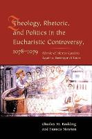 Theology, Rhetoric, and Politics in the Eucharistic Controversy, 1078-1079 (Paperback)