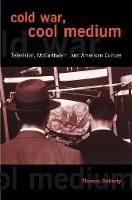 Cold War, Cool Medium: Television, McCarthyism, and American Culture (Hardback)