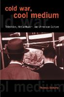 Cold War, Cool Medium: Television, McCarthyism, and American Culture (Paperback)