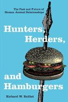 Hunters, Herders, and Hamburgers: The Past and Future of Human-Animal Relationships (Paperback)