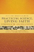 Practicing Science, Living Faith: Interviews with Twelve Leading Scientists - Columbia Series in Science and Religion (Hardback)