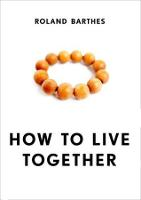 How to Live Together: Novelistic Simulations of Some Everyday Spaces - European Perspectives: A Series in Social Thought and Cultural Criticism (Paperback)