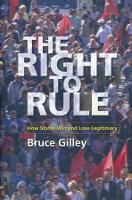 The Right to Rule: How States Win and Lose Legitimacy (Hardback)