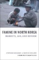 Famine in North Korea: Markets, Aid, and Reform (Hardback)