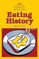 Eating History: Thirty Turning Points in the Making of American Cuisine - Arts and Traditions of the Table: Perspectives on Culinary History (Hardback)