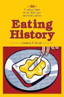 Eating History: Thirty Turning Points in the Making of American Cuisine - Arts and Traditions of the Table: Perspectives on Culinary History (Paperback)