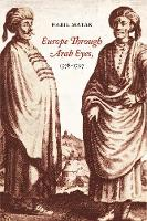 Europe Through Arab Eyes, 1578-1727 (Hardback)