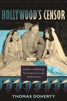 Hollywood's Censor: Joseph I. Breen and the Production Code Administration (Hardback)