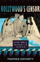 Hollywood's Censor: Joseph I. Breen and the Production Code Administration (Paperback)