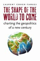The Shape of the World to Come: Charting the Geopolitics of a New Century (Hardback)