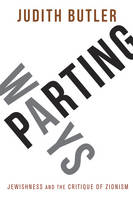 Parting Ways: Jewishness and the Critique of Zionism (Hardback)