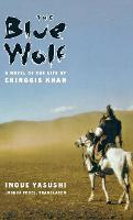 The Blue Wolf: A Novel of the Life of Chinggis Khan - Weatherhead Books on Asia (Hardback)
