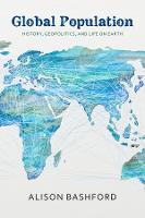 Global Population: History, Geopolitics, and Life on Earth - Columbia Studies in International and Global History (Hardback)